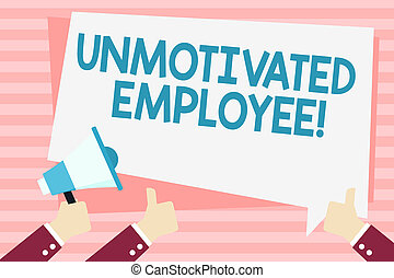 Handwriting text Unmotivated Employee. Concept meaning very low self esteem and no interest to work hard Hand Holding Megaphone and Other Two Gesturing Thumbs Up with Text Balloon.