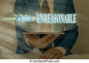 Handwriting text Unreasonable. Conceptual photo beyond right or acceptability boundaries or behaving in a way Graphics padlock for web data information security application system