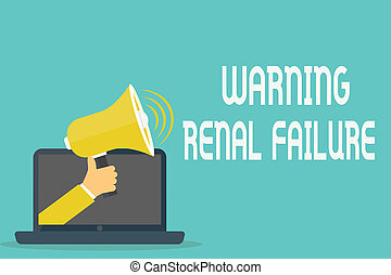 Handwriting text Warning Renal Failure. Concept meaning stop...