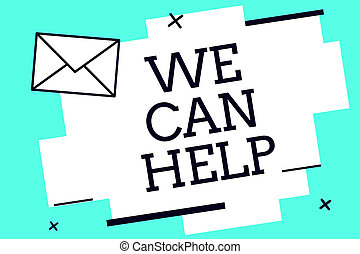 Handwriting text We Can Help. Concept meaning Let us support you give advice assistance service solutions