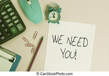 Handwriting text We Need You. Concept meaning asking someone to work together for certain job or target Calculator clips clock clipboard mouse sheet pencil colored background.