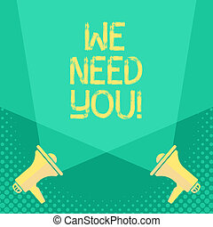 Handwriting text We Need You. Concept meaning Company wants to hire Vacancy Looking for talents Job employment.