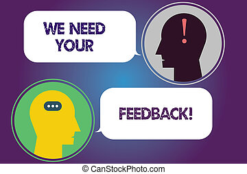 Handwriting text We Need Your Feedback. Concept meaning Give us your review thoughts comments what to improve Messenger Room with Chat Heads Speech Bubbles Punctuations Mark icon.