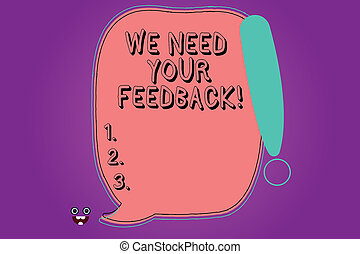 Handwriting text We Need Your Feedback. Concept meaning Give us your review thoughts comments what to improve Blank Color Speech Bubble Outlined with Exclamation Point Monster Face icon.