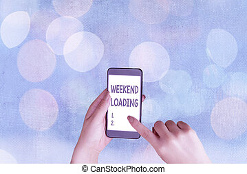 Handwriting text Weekend Loading. Concept meaning Starting Friday party relax happy time resting Vacations.