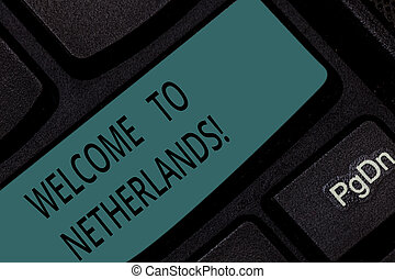 Handwriting text Welcome To Netherlands. Concept meaning Warm greeting to the visitors of Netherlands Keyboard key Intention to create computer message pressing keypad idea.