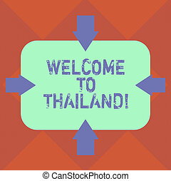 Handwriting text Welcome To Thailand. Concept meaning inviting showing or tourist to visit your home country Arrows on Four Sides of Blank Rectangular Shape Pointing Inward photo.