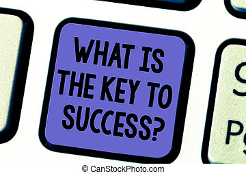 Handwriting text What Is The Key To Success. Concept meaning Advices to accomplish goals business experience Keyboard key Intention to create computer message pressing keypad idea.