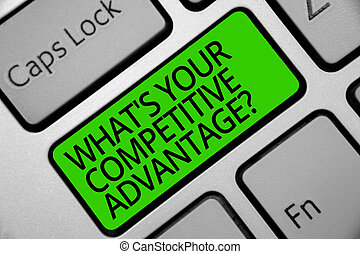 Handwriting text What s is Your Competitive Advantage question. Concept meaning Marketing strategy Plan Keyboard green key Intention create computer computing reflection document.