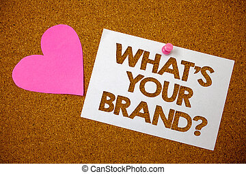 Handwriting text What'S Your Brand Question. Concept meaning asking about slogan or logo Advertising Marketing Hart love pink brown background love lovely thoughts message memories.