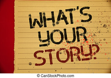 Handwriting text What'S Your Story Question. Concept meaning Connect Communicate Connectivity Connection Mellow yellow color page written black and red letters sprinkle colors.