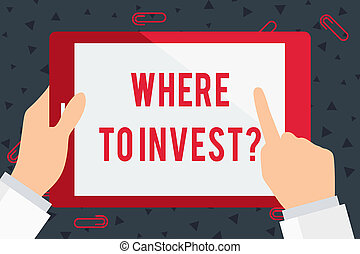 Handwriting text Where To Invest Question. Concept meaning ...