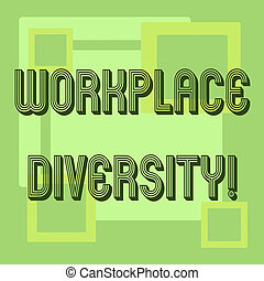 Handwriting text Workplace Diversity. Concept meaning Different race gender age sexual orientation of workers.