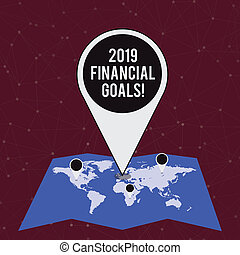 Handwriting text writing 2019 Financial Goals. Concept meaning New business strategy earn more profits less investment Colorful Huge Location Marker Pin Pointing to an Area or GPS Address on Map.