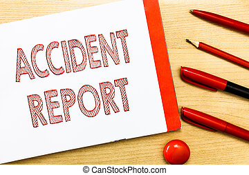 Handwriting text writing Accident Report. Concept meaning A form that is filled out record details of an unusual event