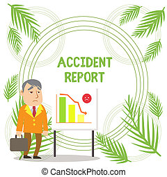 Handwriting text writing Accident Report. Concept meaning A form that is filled out record details of an unusual event Businessman Clerk with Brief Case Standing Whiteboard Declining Bar Chart.