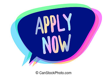 Handwriting text writing Apply Now. Concept meaning An act of a person to acquire the job related to the profession Speech bubble idea message reminder blue shadows important intention saying.