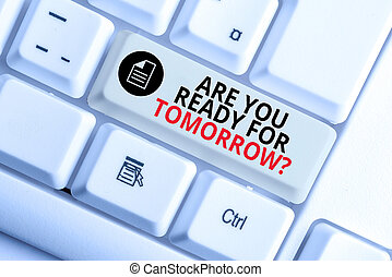 Handwriting text writing Are You Ready For Tomorrow Question. Concept meaning Preparation to the future Motivation White pc keyboard with empty note paper above white background key copy space.