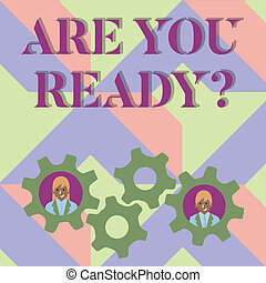 Handwriting text writing Are You Readyquestion. Concept meaning Be Prepared Motivated Warned Readiness Aware.