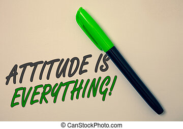 Handwriting text writing Attitude Is Everything. Concept meaning Personal Outlook Perspective Orientation Behavior Ideas message beige background green pen pens marker markers intention.