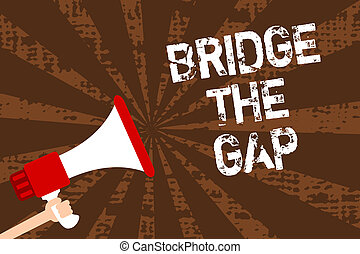Handwriting text writing Bridge The Gap. Concept meaning Overcome the obstacles Challenge Courage Empowerment Man holding megaphone loudspeaker grunge brown rays important messages.