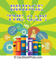 Handwriting text writing Bridge The Gap. Concept meaning Overcome the obstacles Challenge Courage Empowerment.