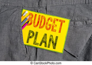 Handwriting text writing Budget Plan. Concept meaning financial schedule for a defined period of time usually year Writing equipment and yellow note paper inside pocket of man work trousers.