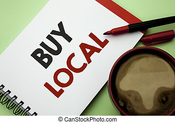 Handwriting text writing Buy Local. Concept meaning Buying Purchase Locally Shop Store Market Buylocal Retailers written on Notebook Book on the plain background Coffee Cup next to it.
