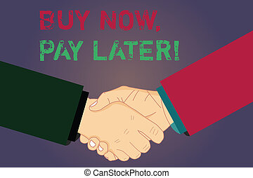 Handwriting text writing Buy Now Pay Later. Concept meaning Credit to purchase things payment time after buying Hu analysis Shaking Hands on Agreement Sign of Respect and Honor.