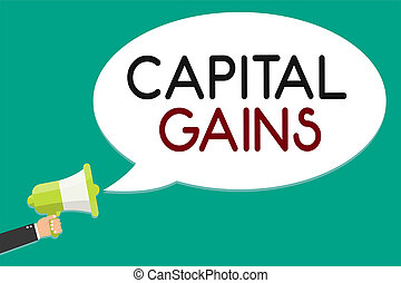 Handwriting text writing Capital Gains. Concept meaning Bonds Shares Stocks Profit Income Tax Investment Funds Man holding megaphone loudspeaker speech bubble message speaking loud.