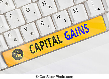 Handwriting text writing Capital Gains. Concept meaning Bonds Shares Stocks Profit Income Tax Investment Funds.
