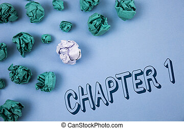 Handwriting text writing Chapter 1. Concept meaning Starting something new or making the big changes in one s journey written on Plain Blue background Crumpled Paper Balls next to it.