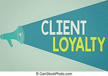 Handwriting text writing Client Loyalty. Concept meaning The...