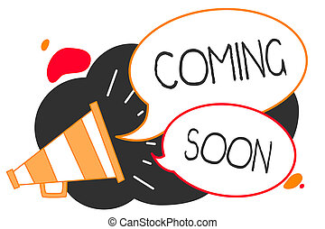 Handwriting text writing Coming Soon. Concept meaning something is going to happen in really short time of period Megaphone loudspeaker speech bubbles important message speaking out loud.