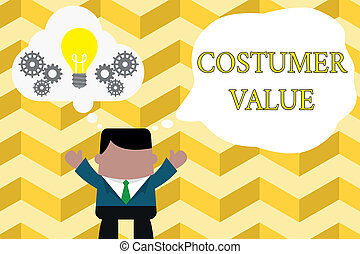 Handwriting text writing Costumer Value. Concept meaning Amount of benefits which clients get from purchasing products Standing man suit hands up imaginary bubble light bulb gears working together.