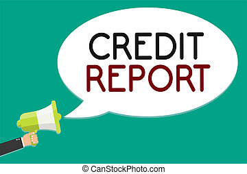 Handwriting text writing Credit Report. Concept meaning Borrowing Rap Sheet Bill and Dues Payment Score Debt History Man holding megaphone loudspeaker speech bubble message speaking loud.