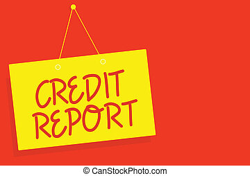 Handwriting text writing Credit Report. Concept meaning Borrowing Rap Sheet Bill and Dues Payment Score Debt History Yellow board wall message communication open close sign red background.
