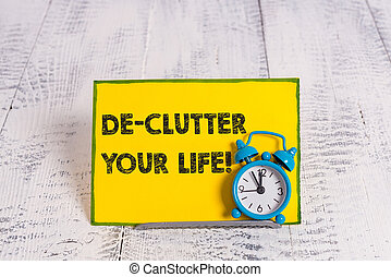 Handwriting text writing De Clutter Your Life. Conceptual photo remove unnecessary items from untidy or overcrowded places