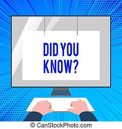 Handwriting text writing Did You Know Question. Concept meaning when you are asking someone if they know fact or event Hands on Mockup Keyboard Front of Blank White Monitor with Screen Protector.