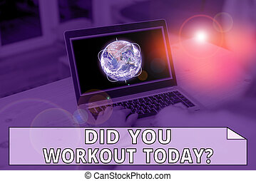 Handwriting text writing Did You Workout Today. Concept meaning asking if made session physical exercise Picture photo system network scheme modern technology smart device. Elements of this image furnished by NASA.