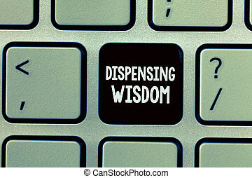 Handwriting text writing Dispensing Wisdom. Concept meaning Giving intellectual facts on variety of subjects