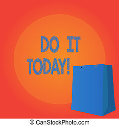 Handwriting text writing Do It Today. Concept meaning Respond now Immediately Something needs to be done right away.