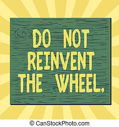 Handwriting text writing Do Not Reinvent The Wheel. Concept ...