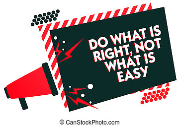 Handwriting text writing Do What Is Right, Not What Is Easy. Concept meaning Make correct actions Have integrity Megaphone loudspeaker red striped frame important message speaking loud.
