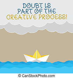 Handwriting text writing Doubt Is Part Of The Creative Process. Concept meaning Confusion questions during creation Wave Heavy Clouds and Paper Boat Seascape Scene photo Blank Copy Space.