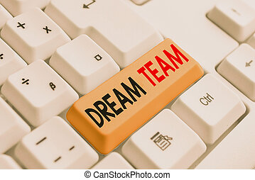Handwriting text writing Dream Team. Concept meaning Prefered unit or group that make the best out of a demonstrating White pc keyboard with empty note paper above white background key copy space.