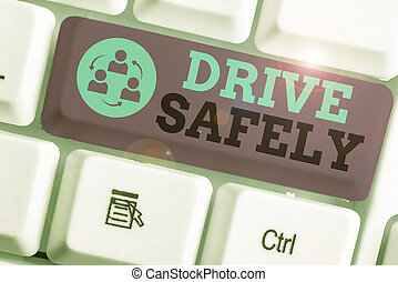 Handwriting text writing Drive Safely. Conceptual photo you should follow the rules of the road and abide laws