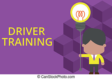 Handwriting text writing Driver Training. Concept meaning prepares a new driver to obtain a driver s is license Standing man tie holding plug socket light bulb to connect idea. Startup.