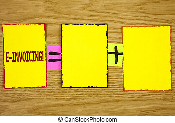 Handwriting text writing E-Invoicing Motivational Call. Concept meaning Company encourages use of digital billing written on Sticky Note Paper on wooden background. Equation with Plus sign.