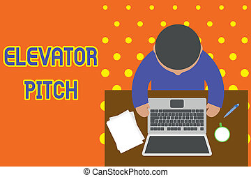 Handwriting text writing Elevator Pitch. Concept meaning A persuasive sales pitch Brief speech about the product Upper view young man sitting working table laptop documents coffee cup pen.